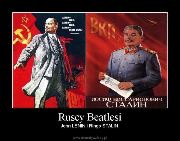 Ruscy Beatlesi – John LENIN i Ringo STALIN