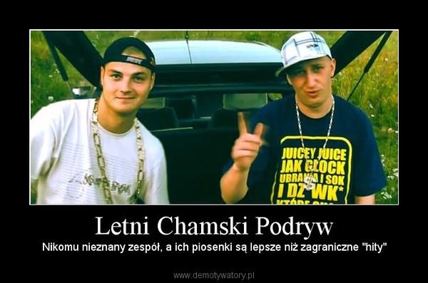 """Letni Chamski Podryw – Nikomu nieznany zespół, a ich piosenki są lepsze niż zagraniczne """"hity"""""""