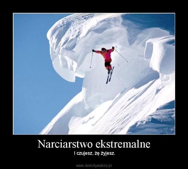 Narciarstwo ekstremalne – I czujesz, żę żyjesz.
