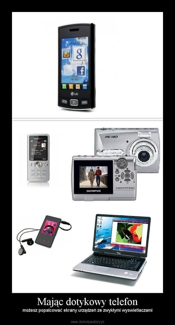 Mając dotykowy telefon – możesz popalcować ekrany urządzeń ze zwykłymi wyswietlaczami