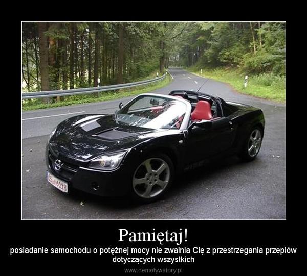 Pamiętaj! – posiadanie samochodu o potężnej mocy nie zwalnia Cię z przestrzegania przepiówdotyczących wszystkich