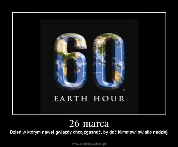 26 marca – Dzień w którym nawet gwiazdy chcą zgasnąć, by dać klimatowi światło nadzieji.