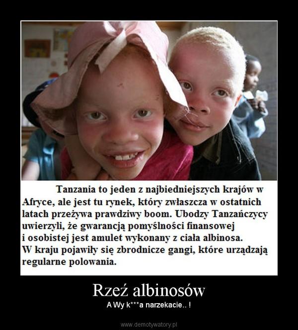 Rzeź albinosów – A Wy k***a narzekacie.. !