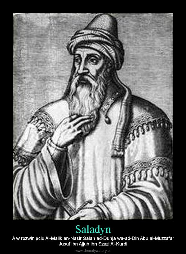 Saladyn – A w rozwinięciu Al-Malik an-Nasir Salah ad-Dunja wa-ad-Din Abu al-MuzzafarJusuf ibn Ajjub ibn Szazi Al-Kurdi