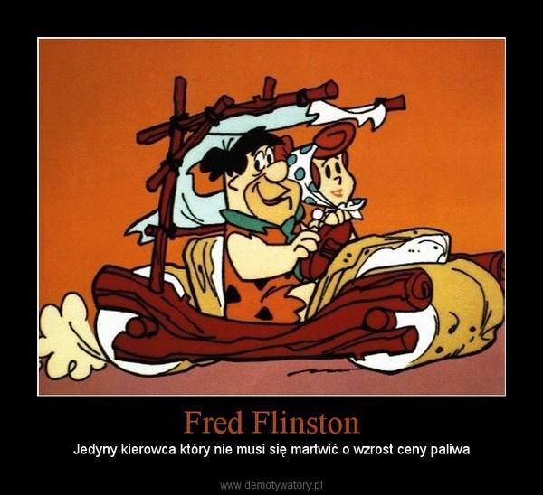 Fred Flinston – Jedyny kierowca który nie musi się martwić o wzrost ceny paliwa