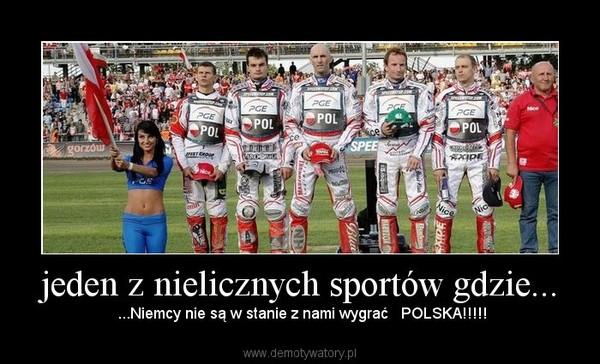 jeden z nielicznych sportów gdzie... – ...Niemcy nie są w stanie z nami wygrać   POLSKA!!!!!