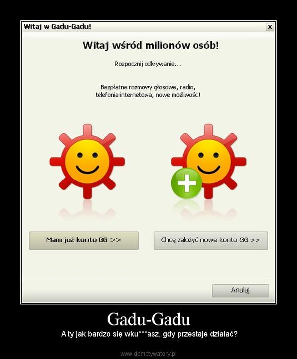 Gadu-Gadu – A ty jak bardzo się wku***asz, gdy przestaje działać?
