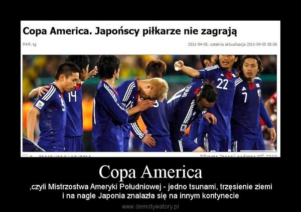 Copa America – ,czyli Mistrzostwa Ameryki Południowej - jedno tsunami, trzęsienie ziemii na nagle Japonia znalazła się na innym kontynecie