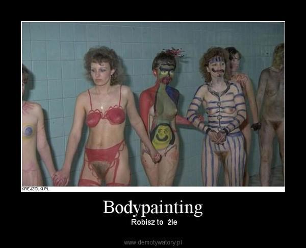 Bodypainting – Robisz to  żle