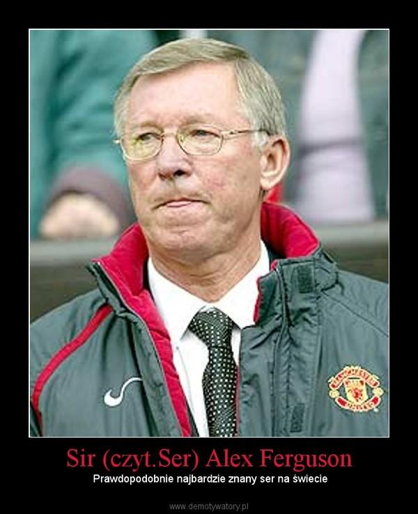 Sir (czyt.Ser) Alex Ferguson – Prawdopodobnie najbardzie znany ser na świecie