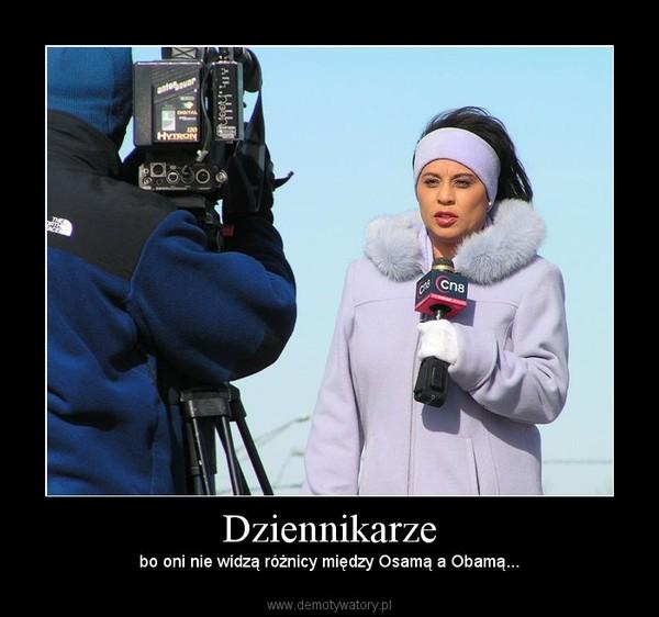 Dziennikarze – bo oni nie widzą różnicy między Osamą a Obamą...