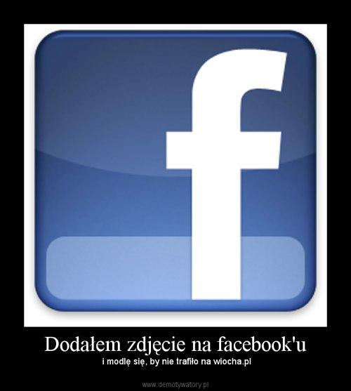 Dodałem zdjęcie na facebook'u