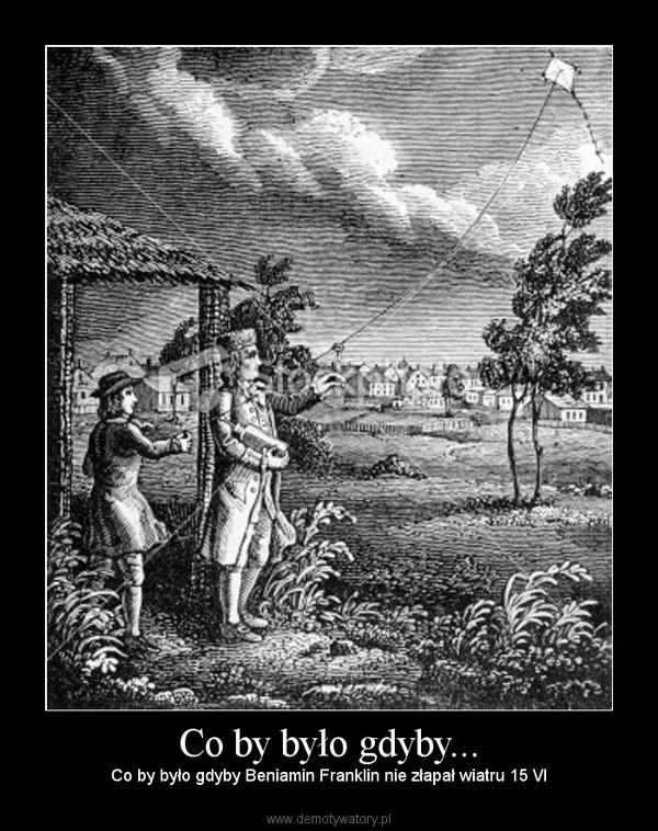 Co by było gdyby... – Co by było gdyby Beniamin Franklin nie złapał wiatru 15 VI