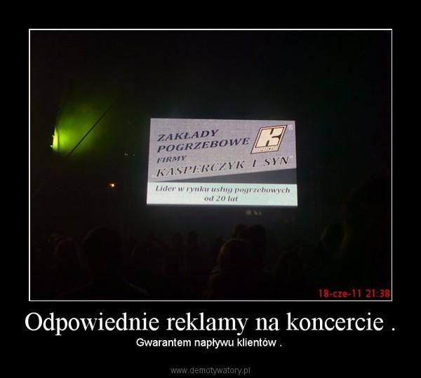 Odpowiednie reklamy na koncercie . – Gwarantem napływu klientów .
