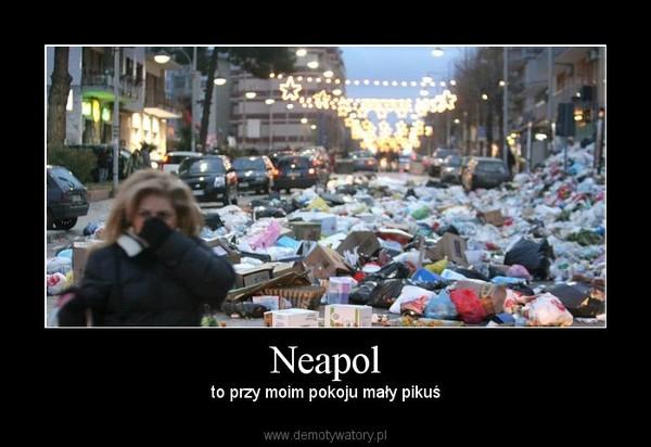 Neapol – to przy moim pokoju mały pikuś