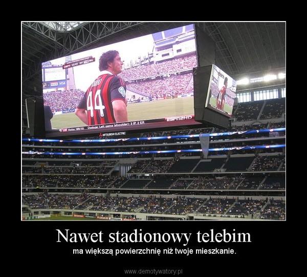 Nawet stadionowy telebim – ma większą powierzchnię niż twoje mieszkanie.