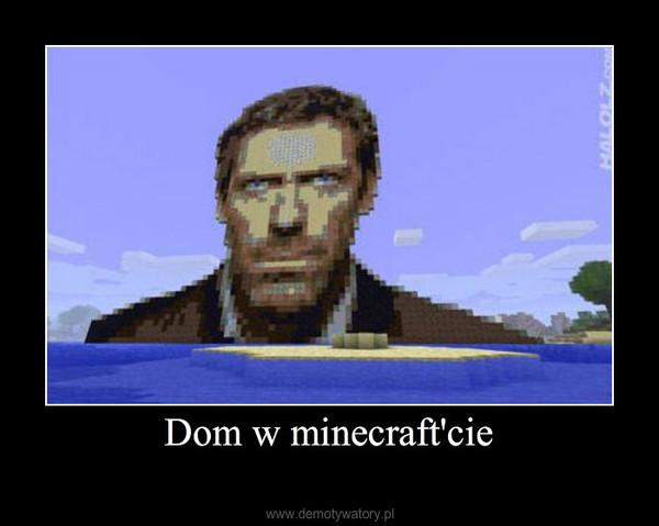 Dom w minecraft'cie –