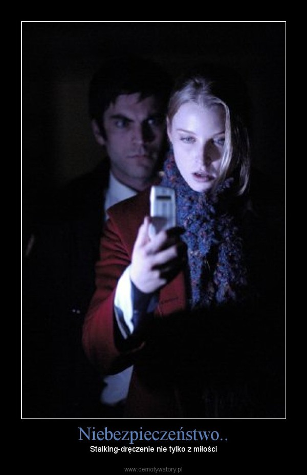 Niebezpieczeństwo.. – Stalking-dręczenie nie tylko z miłości