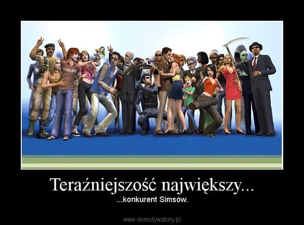 Teraźniejszość największy... – ...konkurent Simsów.