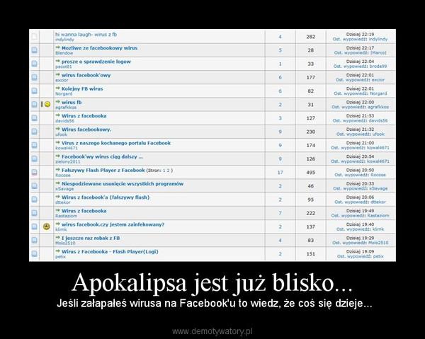 Apokalipsa jest już blisko... – Jeśli załapałeś wirusa na Facebook'u to wiedz, że coś się dzieje...
