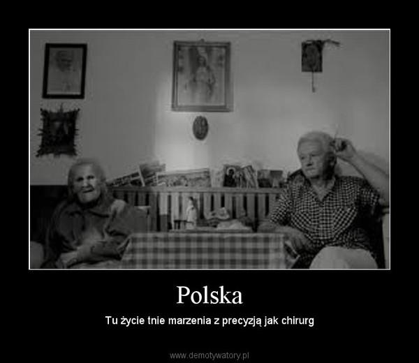Polska – Tu życie tnie marzenia z precyzją jak chirurg