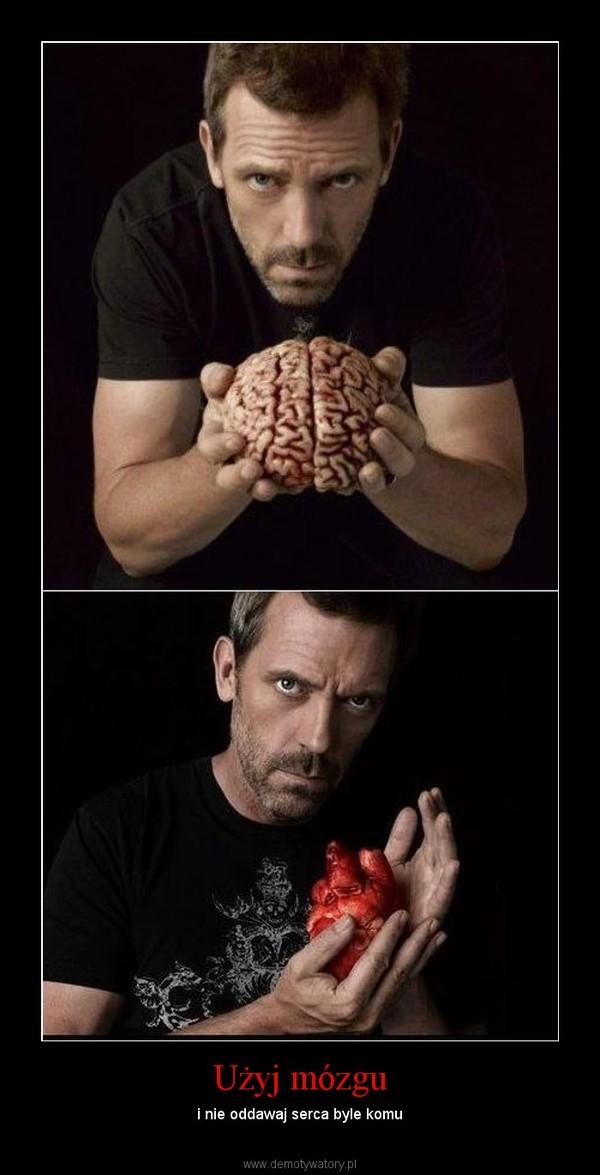 Użyj mózgu – i nie oddawaj serca byle komu