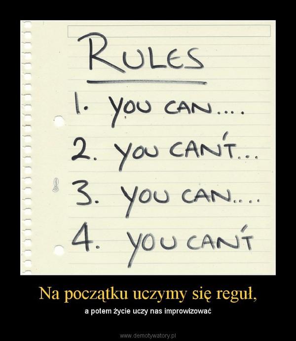 Na początku uczymy się reguł, – a potem życie uczy nas improwizować