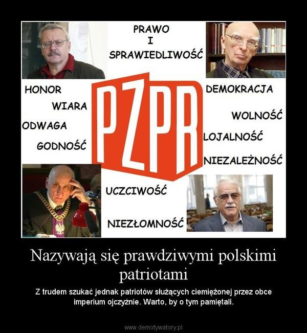 Nazywają się prawdziwymi polskimi patriotami – Z trudem szukać jednak patriotów służących ciemiężonej przez obce imperium ojczyźnie. Warto, by o tym pamiętali.