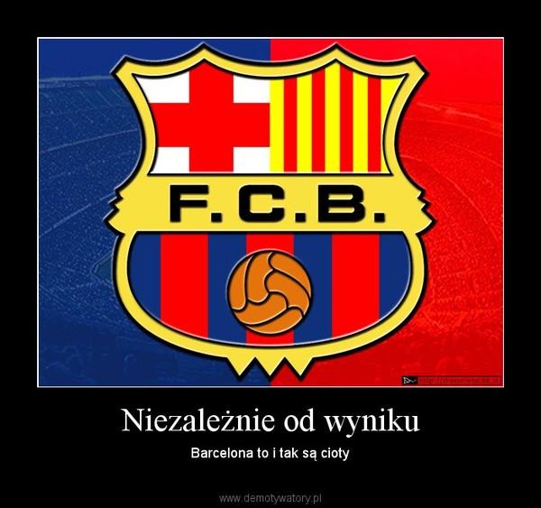 Niezależnie od wyniku – Barcelona to i tak są cioty