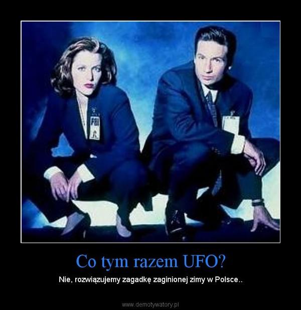 Co tym razem UFO? – Nie, rozwiązujemy zagadkę zaginionej zimy w Polsce..
