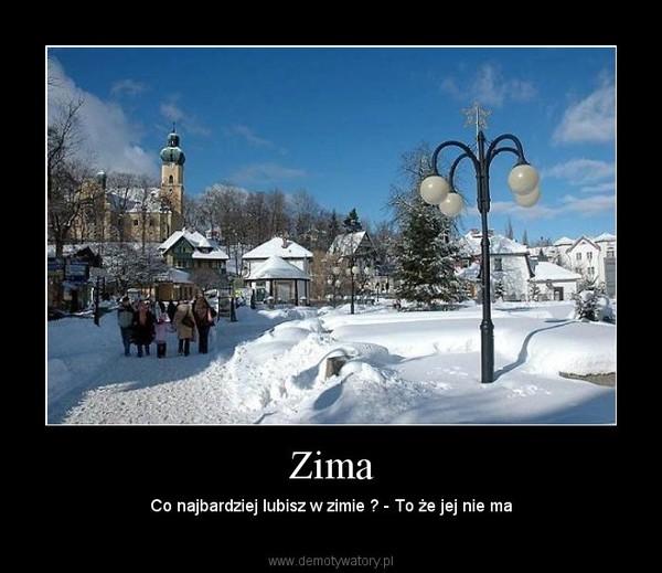 Zima – Co najbardziej lubisz w zimie ? - To że jej nie ma