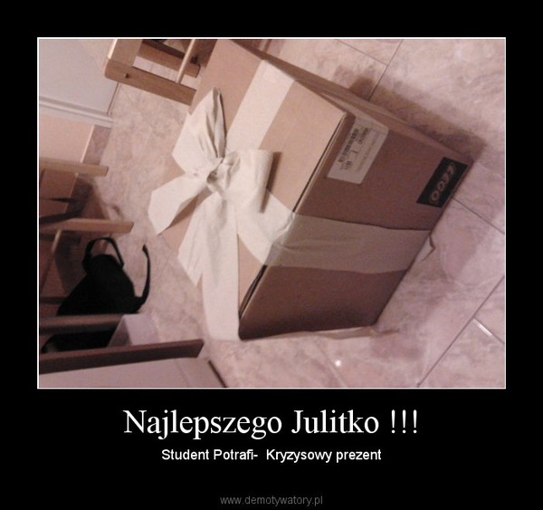 Najlepszego Julitko !!! – Student Potrafi-  Kryzysowy prezent