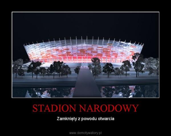STADION NARODOWY – Zamknięty z powodu otwarcia