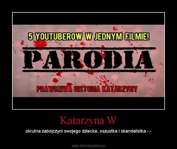 Katarzyna W – okrutna zabójczyni swojego dziecka, oszustka i skandalistka -.-