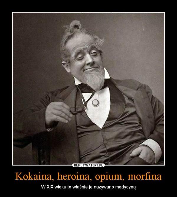 Kokaina, heroina, opium, morfina – W XIX wieku to właśnie je nazywano medycyną