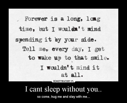 I cant sleep without you..
