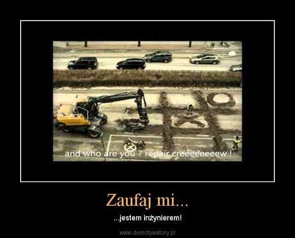 Zaufaj mi... – ...jestem inżynierem!