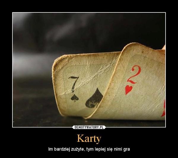 Karty – Im bardziej zużyte, tym lepiej się nimi gra
