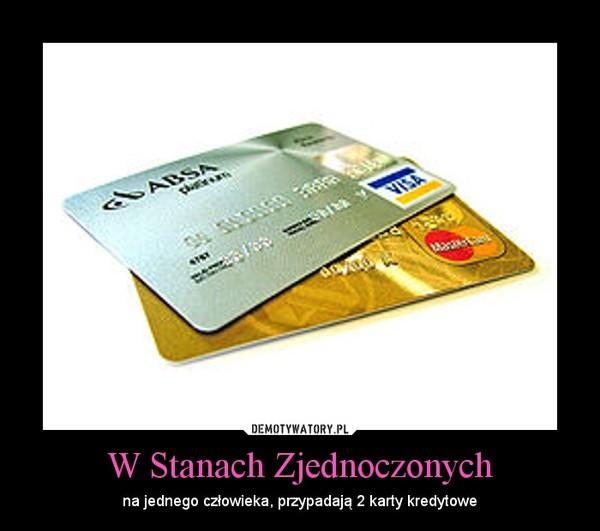 W Stanach Zjednoczonych – na jednego człowieka, przypadają 2 karty kredytowe
