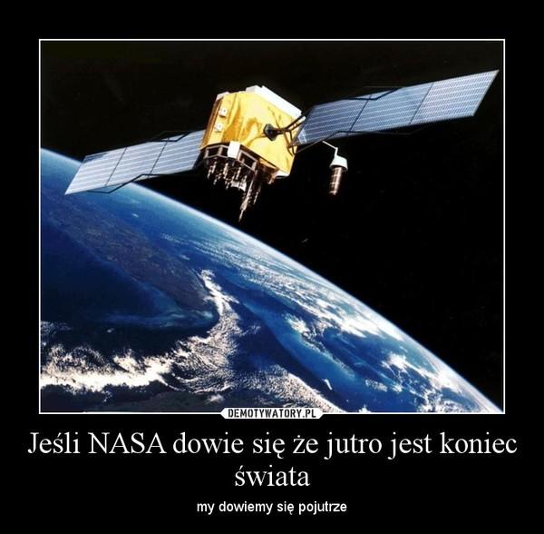 Jeśli NASA dowie się że jutro jest koniec świata – my dowiemy się pojutrze