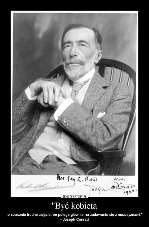 """""""Być kobietą – to strasznie trudne zajęcie, bo polega głównie na zadawaniu się z mężczyznami."""" - Joseph Conrad"""