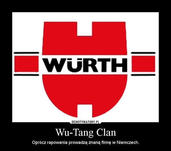 Wu-Tang Clan – Oprócz rapowania prowadzą znaną firmę w Niemczech.