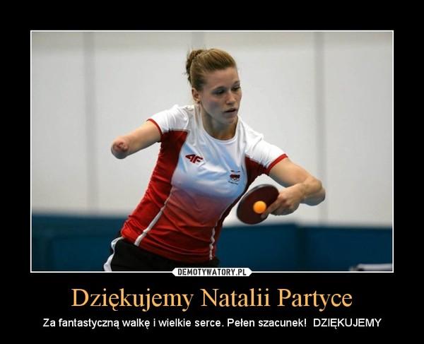 Dziękujemy Natalii Partyce – Za fantastyczną walkę i wielkie serce. Pełen szacunek!  DZIĘKUJEMY