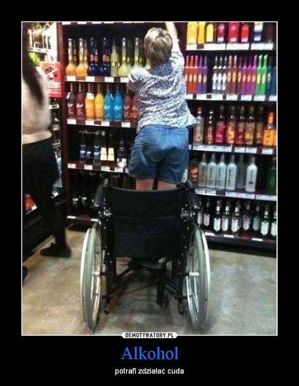 Alkohol – potrafi zdziałać cuda