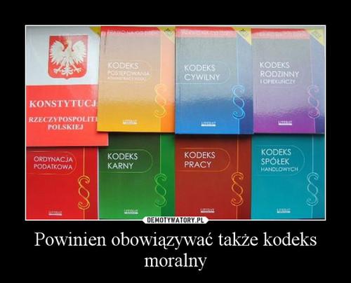 Powinien obowiązywać także kodeks moralny