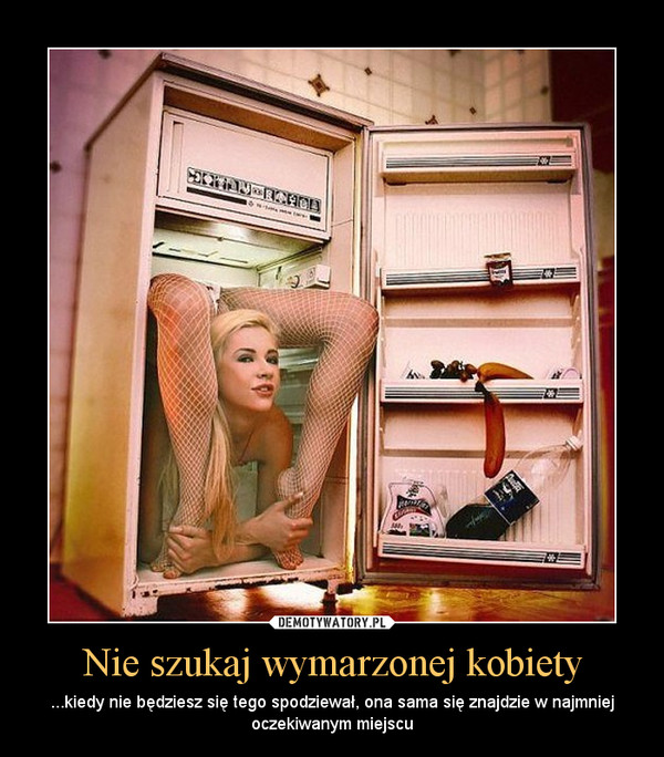 Nie szukaj wymarzonej kobiety – ...kiedy nie będziesz się tego spodziewał, ona sama się znajdzie w najmniej oczekiwanym miejscu