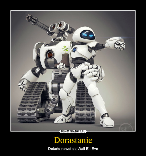 Dorastanie – Dotarło nawet do Wall-E i Eve