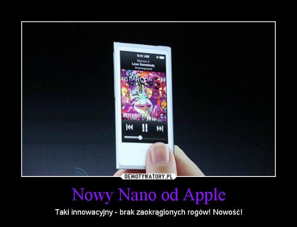 Nowy Nano od Apple – Taki innowacyjny - brak zaokrąglonych rogów! Nowość!