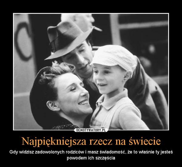 Najpiękniejsza rzecz na świecie – Gdy widzisz zadowolonych rodziców i masz świadomość, że to właśnie ty jesteś powodem ich szczęścia