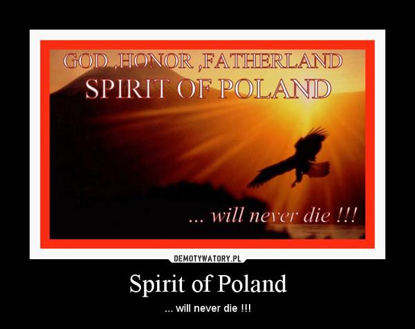 Spirit of Poland – ... will never die !!!